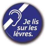 Macaron rond: Je lis sur les lèvres. Produit de la Campagne d'Audition Québec