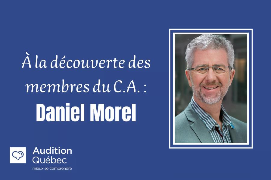 """Portrait de Daniel Morel. Texte : """"À la découverte des membres du C.A. : Daniel Morel"""". Logo d'Audition Québec"""